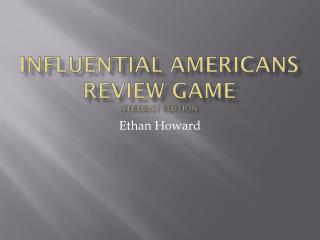 Influential Americans Review Game Student Edition