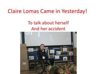 Claire Lomas Came in Yesterday!