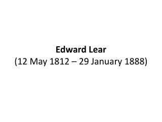 Edward Lear ( 12 May 1812 – 29 January 1888)