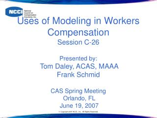 Uses of Modeling in Workers Compensation  Session C-26   Presented by:  Tom Daley, ACAS, MAAA Frank Schmid   CAS Spring