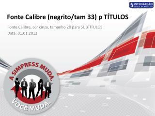 Fonte Calibre (negrito/ tam  33) p  TÍTULOS