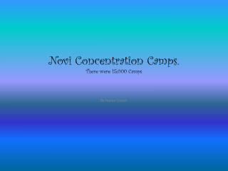 Novi Concentration Camps. There were 15,000 Camps