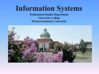 Information Systems Professional Studies Department University College Western Kentucky University