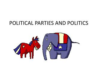 POLITICAL PARTIES AND POLITICS