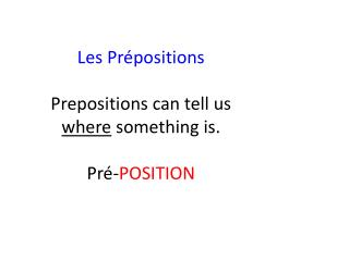 Les  Pr é positions Prepositions can tell us  where  something is. Pr é - POSITION