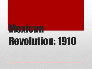 Mexican Revolution: 1910