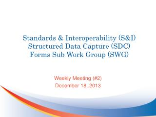 Standards & Interoperability (S&I) Structured Data Capture (SDC) Forms Sub Work Group (SWG)