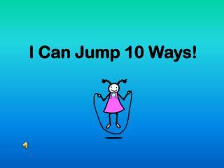 I Can Jump 10 Ways!