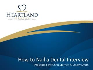 How to Nail a Dental Interview Presented by: Cheri Starnes & Stacey Smith