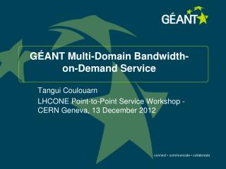 GÉANT Multi-Domain Bandwidth-on-Demand Service