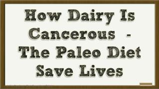 ppt 42008 How Dairy Is Cancerous The Paleo Diet Save Lives