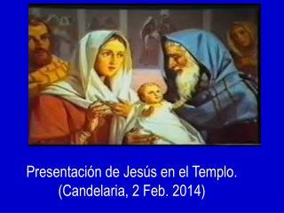 Presentación de Jesús en el Templo.  (Candelaria, 2 Feb. 2014)