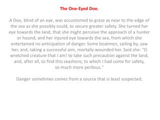 The One-Eyed Doe. A Doe, blind of an eye, was accustomed to graze as near to the edge of