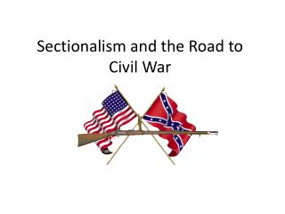 Sectionalism and the Road to Civil War
