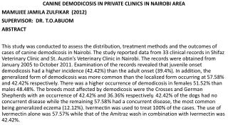 CANINE DEMODICOSIS IN PRIVATE CLINICS IN NAIROBI AREA MAMUJEE JAMILA ZULFIKAR  (2012)