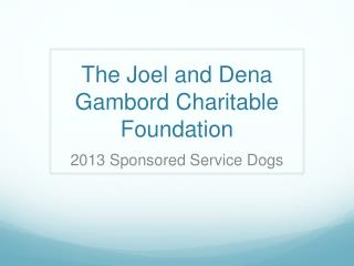 The Joel and Dena  Gambord  Charitable Foundation