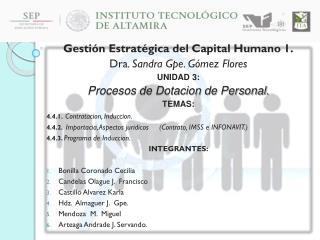 Gestión Estratégica del Capital Humano 1. Dra . Sandra Gpe. Gómez  Flores UNIDAD 3: