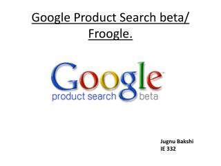 Google Product Search beta/ Froogle.