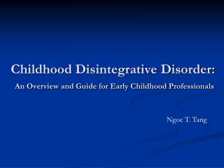 Childhood Disintegrative Disorder:  An Overview and Guide for Early Childhood Professionals