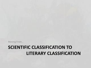 Scientific Classification to  		Literary Classification