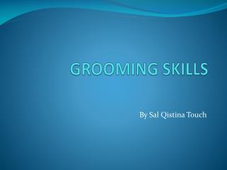 GROOMING SKILLS