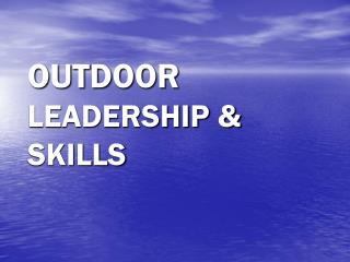 OUTDOOR LEADERSHIP & SKILLS