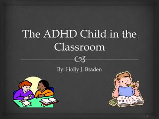 The ADHD Child in the Classroom