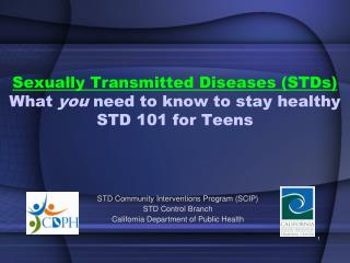 Sexually Transmitted Diseases (STDs) What  you  need to know to stay healthy STD 101 for Teens