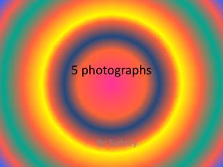 5 photographs