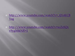 youtube/watch?v=_tjYoKCBYag youtube/watch?v=wZsSQvv9ygM&NR=1