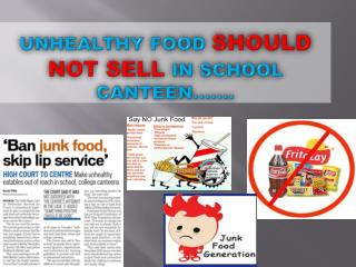 Unhealthy food  SHOULD  NOT SELL in school canteen…….