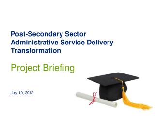 Post-Secondary Sector Administrative Service  Delivery Transformation Project Briefing