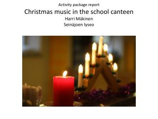Activity package report Christmas music in the school canteen Harri Mäkinen Seinäjoen lyseo