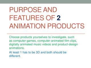 Purpose and features of  2  animation products