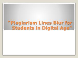 """""""Plagiarism Lines Blur for Students in Digital Age"""""""