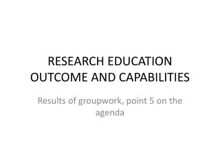 RESEARCH EDUCATION OUTCOME AND CAPABILITIES