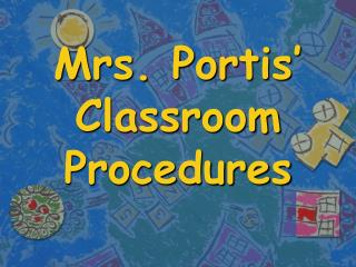 Mrs. Portis' Classroom  Procedures