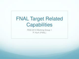 FNAL Target Related Capabilities