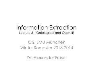 Information Extraction Lecture 8 – Ontological and Open IE