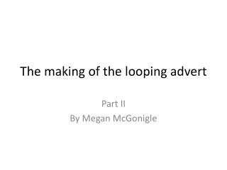 The making of the looping advert