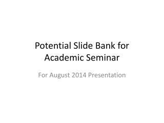 Potential Slide Bank for Academic Seminar