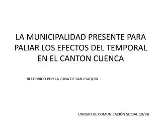 LA MUNICIPALIDAD PRESENTE PARA PALIAR LOS EFECTOS DEL TEMPORAL EN EL CANTON CUENCA