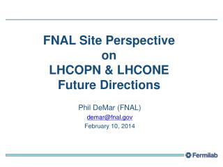 FNAL Site Perspective  on LHCOPN & LHCONE Future Directions