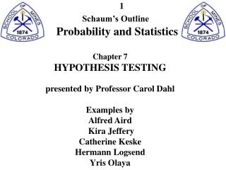 Schaum s Outline       Probability and Statistics  Chapter 7 HYPOTHESIS TESTING  presented by Professor Carol Dahl  Exam