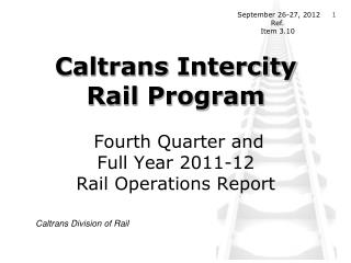 Caltrans Intercity Rail Program Fourth Quarter and Full Year 2011-12 Rail  Operations  Report