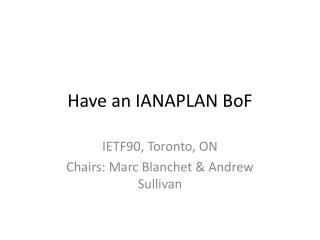 Have an IANAPLAN  BoF