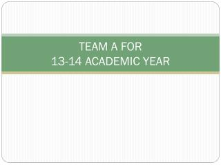 TEAM A FOR  13-14 ACADEMIC YEAR