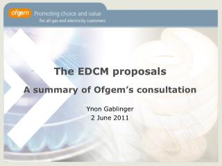 The EDCM proposals A summary of Ofgem's consultation