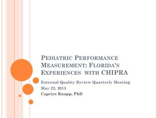 Pediatric Performance Measurement: Florida's Experiences  with CHIPRA