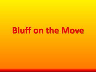Bluff on the Move